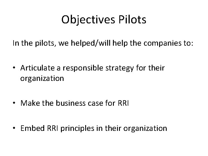 Objectives Pilots In the pilots, we helped/will help the companies to: • Articulate a