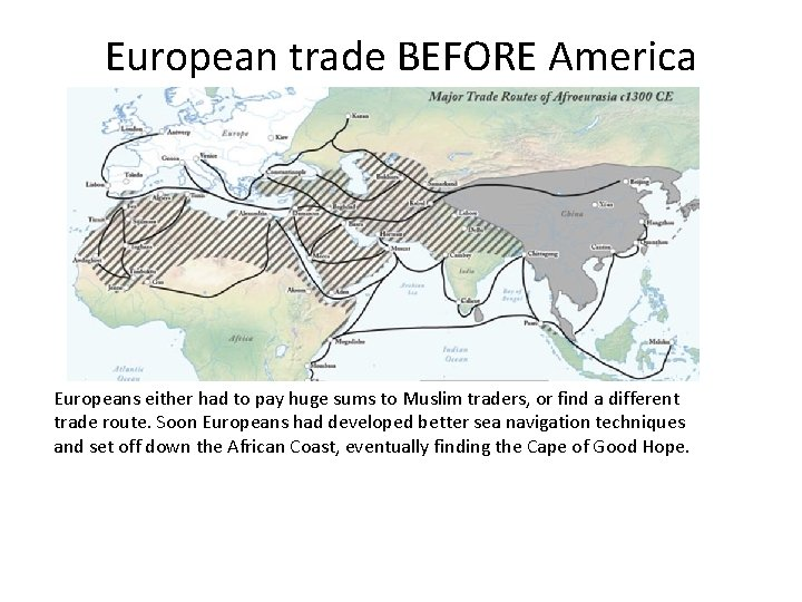 European trade BEFORE America Europeans either had to pay huge sums to Muslim traders,