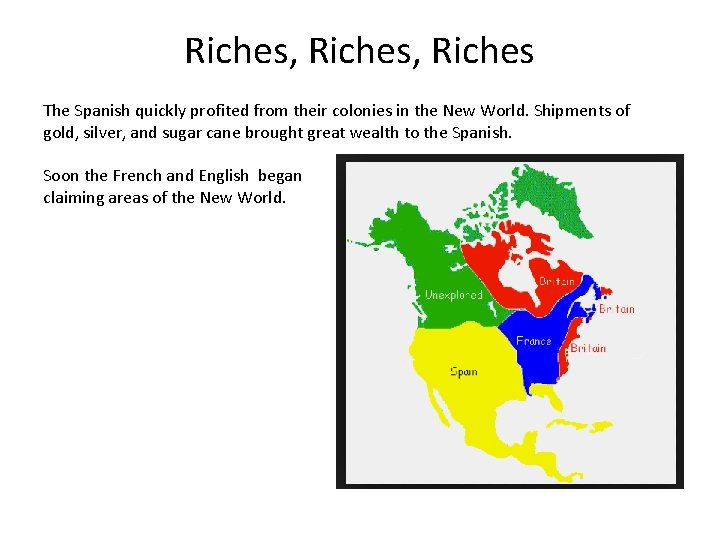 Riches, Riches The Spanish quickly profited from their colonies in the New World. Shipments