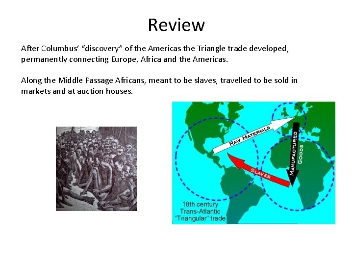"""Review After Columbus' """"discovery"""" of the Americas the Triangle trade developed, permanently connecting Europe,"""