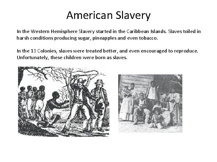 American Slavery In the Western Hemisphere Slavery started in the Caribbean Islands. Slaves toiled
