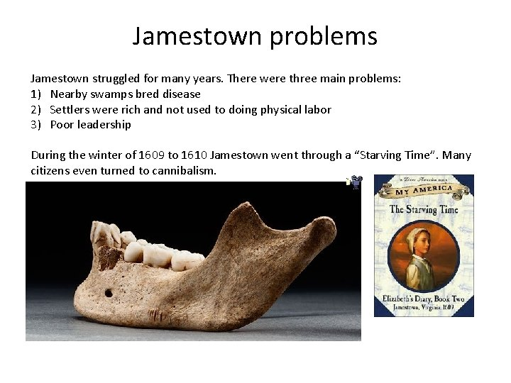 Jamestown problems Jamestown struggled for many years. There were three main problems: 1) Nearby