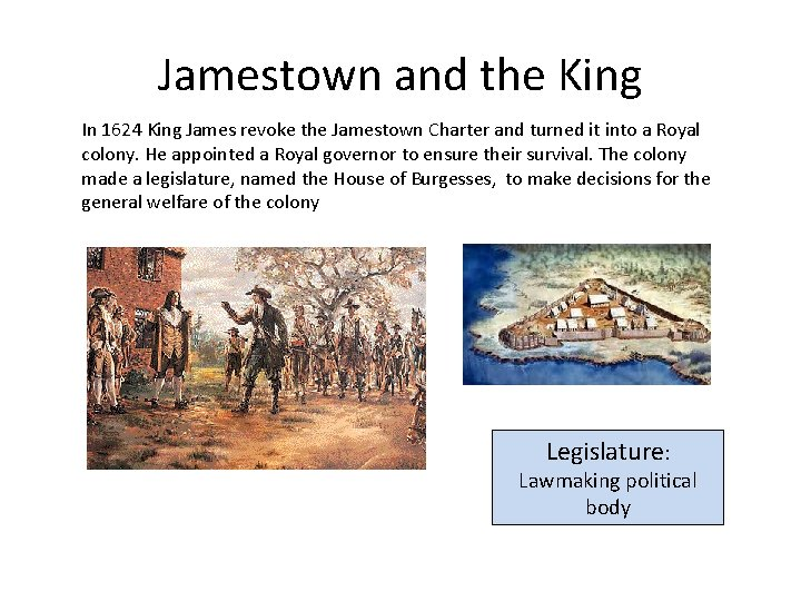 Jamestown and the King In 1624 King James revoke the Jamestown Charter and turned