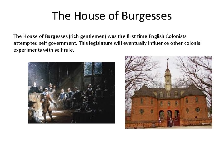 The House of Burgesses (rich gentlemen) was the first time English Colonists attempted self