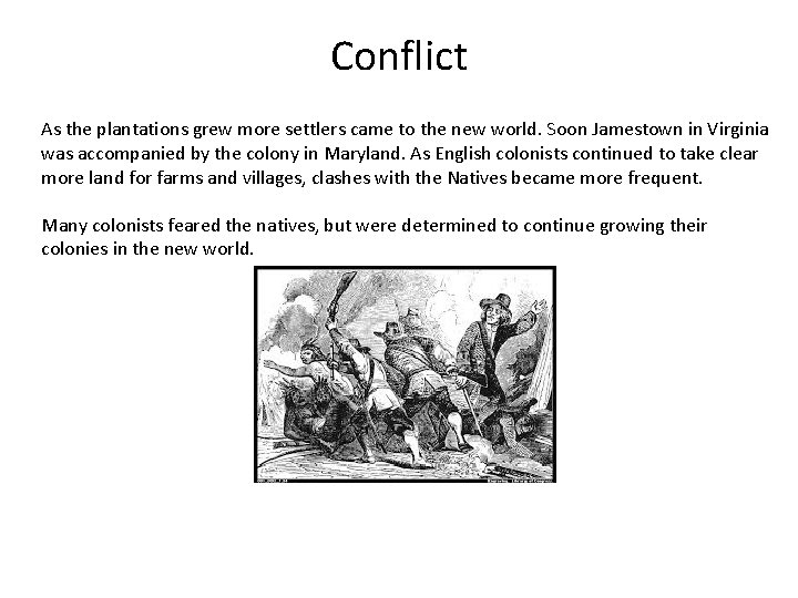 Conflict As the plantations grew more settlers came to the new world. Soon Jamestown