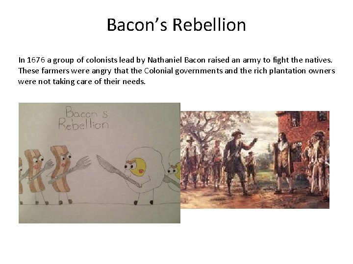 Bacon's Rebellion In 1676 a group of colonists lead by Nathaniel Bacon raised an