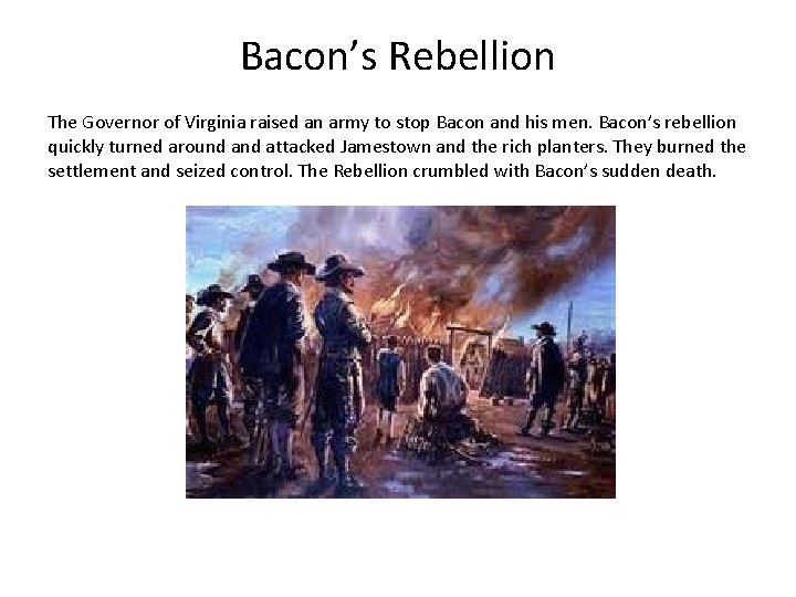 Bacon's Rebellion The Governor of Virginia raised an army to stop Bacon and his