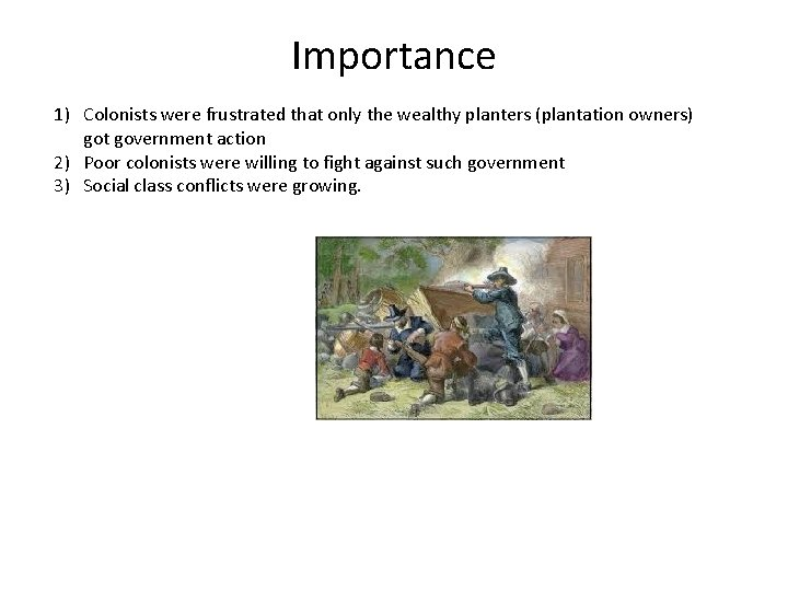 Importance 1) Colonists were frustrated that only the wealthy planters (plantation owners) got government