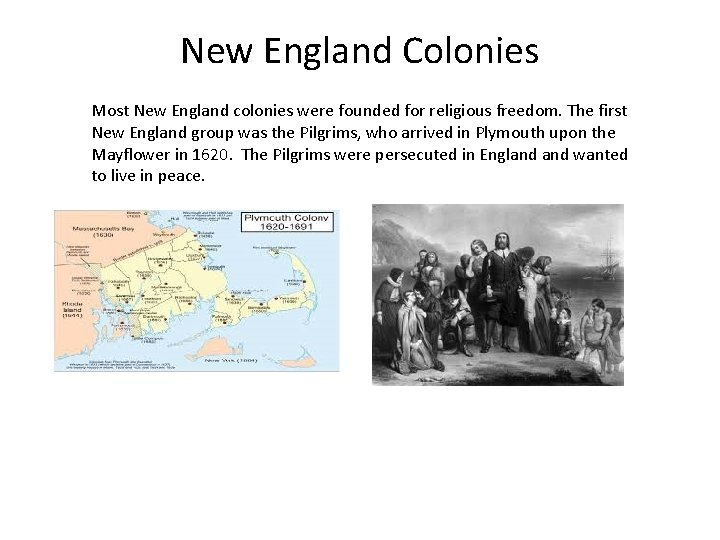 New England Colonies Most New England colonies were founded for religious freedom. The first