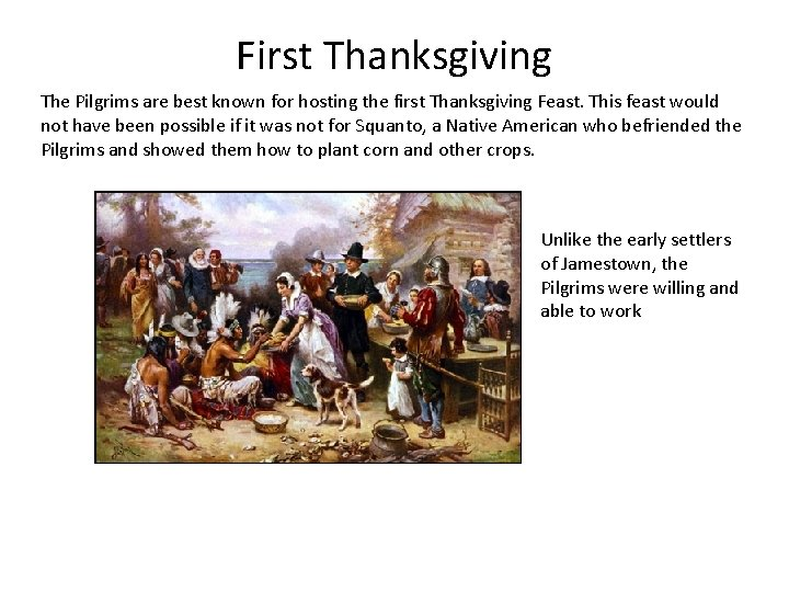 First Thanksgiving The Pilgrims are best known for hosting the first Thanksgiving Feast. This