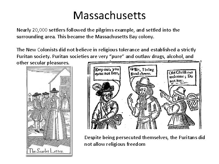 Massachusetts Nearly 20, 000 settlers followed the pilgrims example, and settled into the surrounding