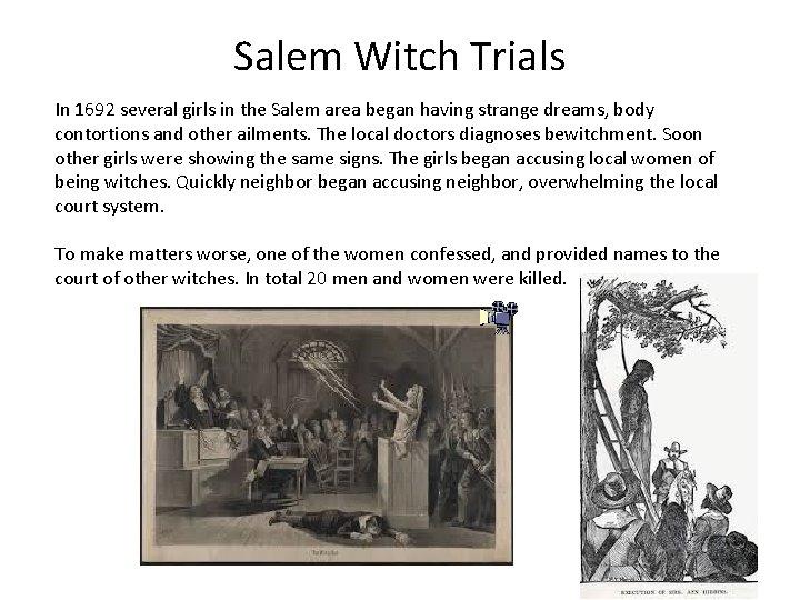 Salem Witch Trials In 1692 several girls in the Salem area began having strange
