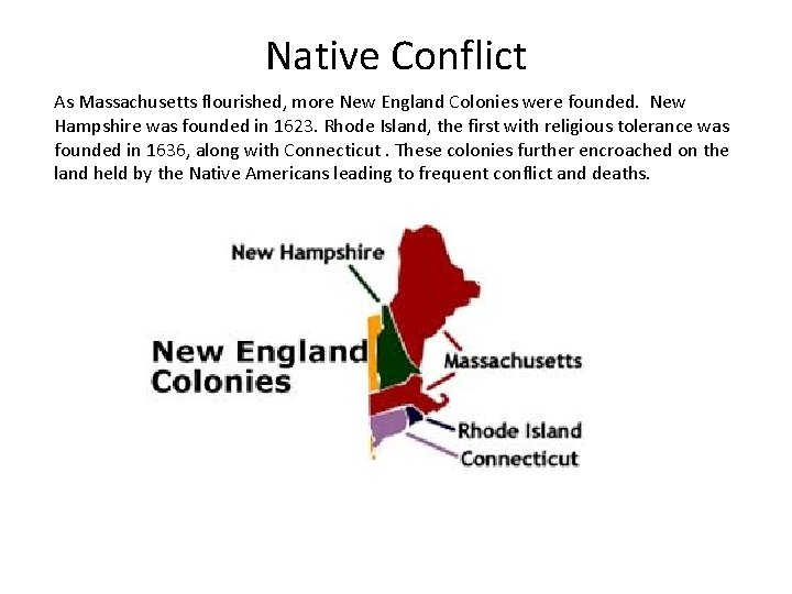 Native Conflict As Massachusetts flourished, more New England Colonies were founded. New Hampshire was