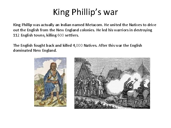 King Phillip's war King Phillip was actually an Indian named Metacom. He united the