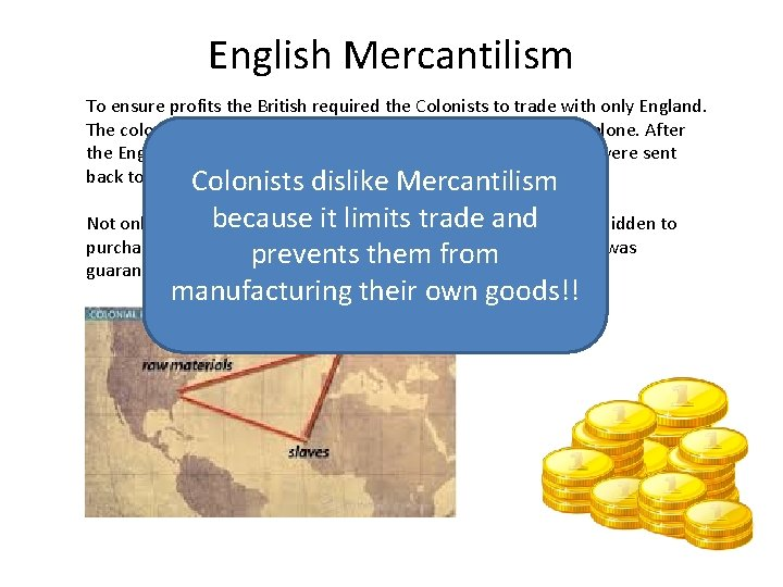 English Mercantilism To ensure profits the British required the Colonists to trade with only