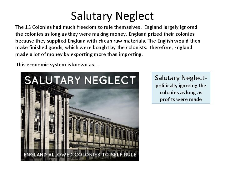 Salutary Neglect The 13 Colonies had much freedom to rule themselves. England largely ignored