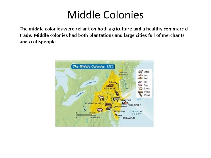 Middle Colonies The middle colonies were reliant on both agriculture and a healthy commercial