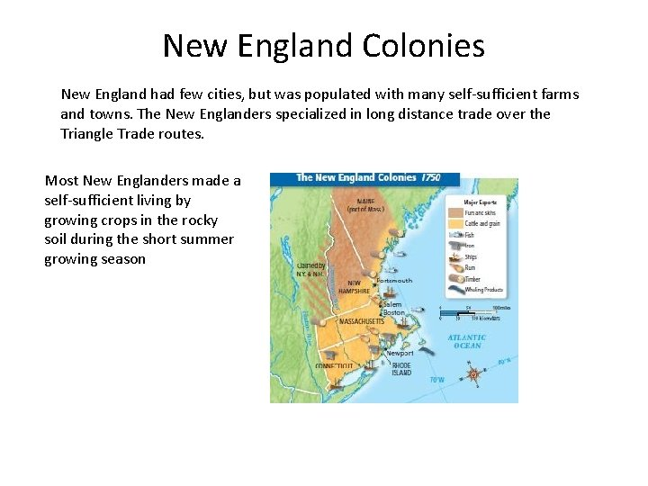 New England Colonies New England had few cities, but was populated with many self-sufficient