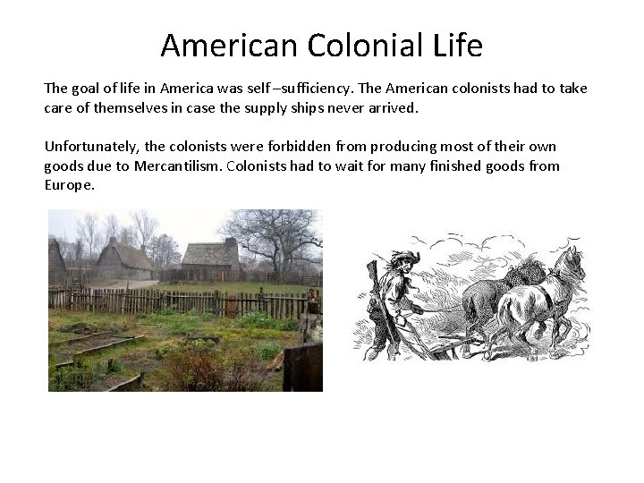 American Colonial Life The goal of life in America was self –sufficiency. The American