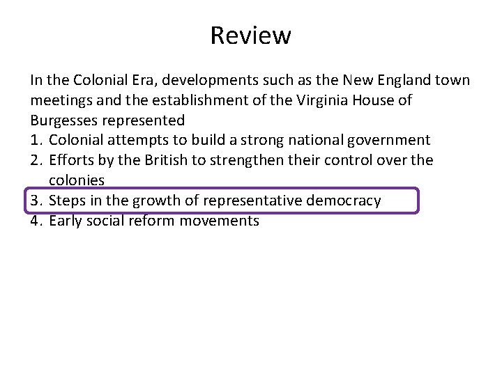Review In the Colonial Era, developments such as the New England town meetings and
