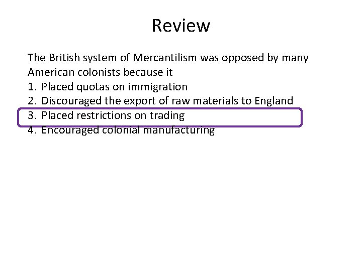 Review The British system of Mercantilism was opposed by many American colonists because it