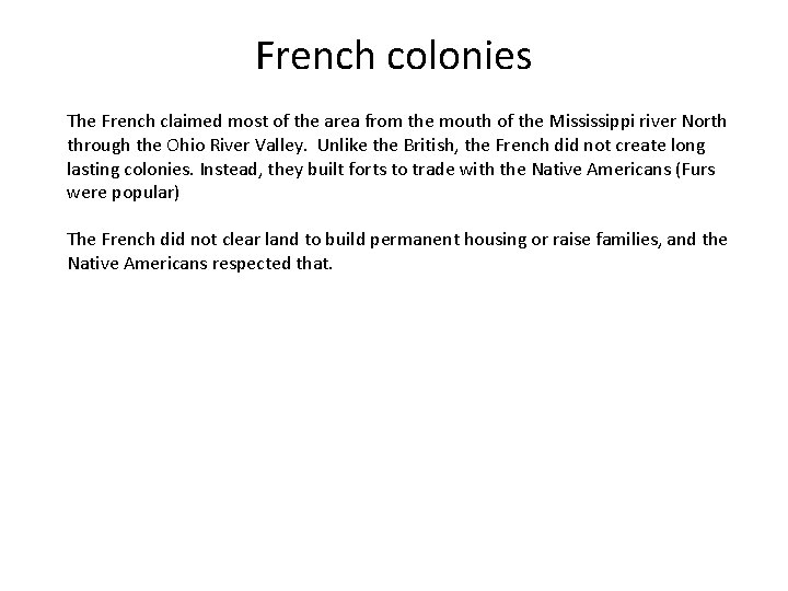 French colonies The French claimed most of the area from the mouth of the
