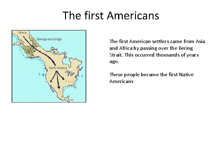 The first Americans The first American settlers came from Asia and Africa by passing