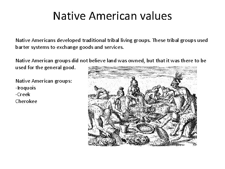 Native American values Native Americans developed traditional tribal living groups. These tribal groups used