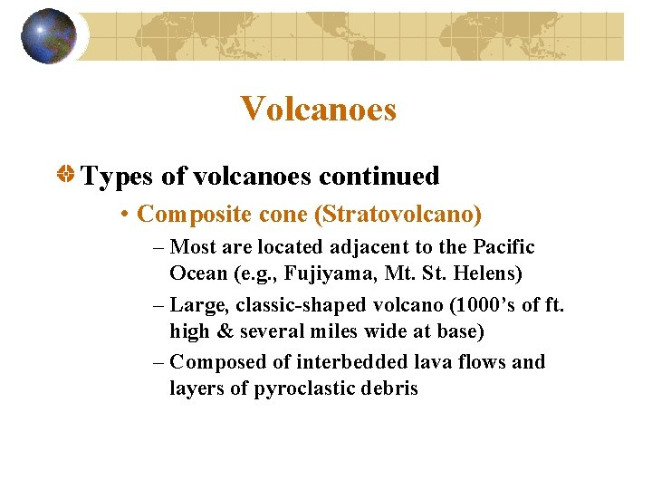 Volcanoes Types of volcanoes continued • Composite cone (Stratovolcano) – Most are located adjacent