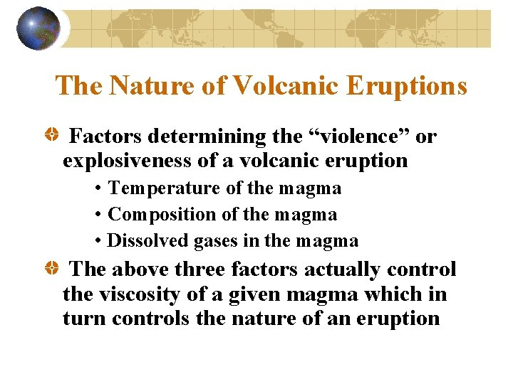 "The Nature of Volcanic Eruptions Factors determining the ""violence"" or explosiveness of a volcanic"
