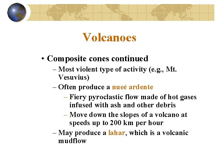 Volcanoes • Composite cones continued – Most violent type of activity (e. g. ,