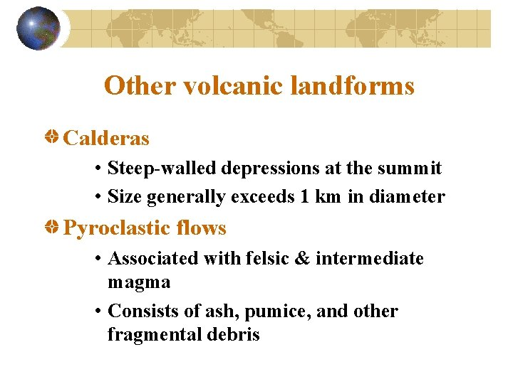Other volcanic landforms Calderas • Steep-walled depressions at the summit • Size generally exceeds