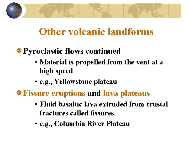 Other volcanic landforms Pyroclastic flows continued • Material is propelled from the vent at