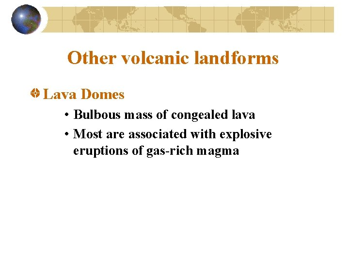 Other volcanic landforms Lava Domes • Bulbous mass of congealed lava • Most are
