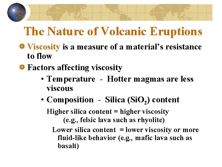 The Nature of Volcanic Eruptions Viscosity is a measure of a material's resistance to