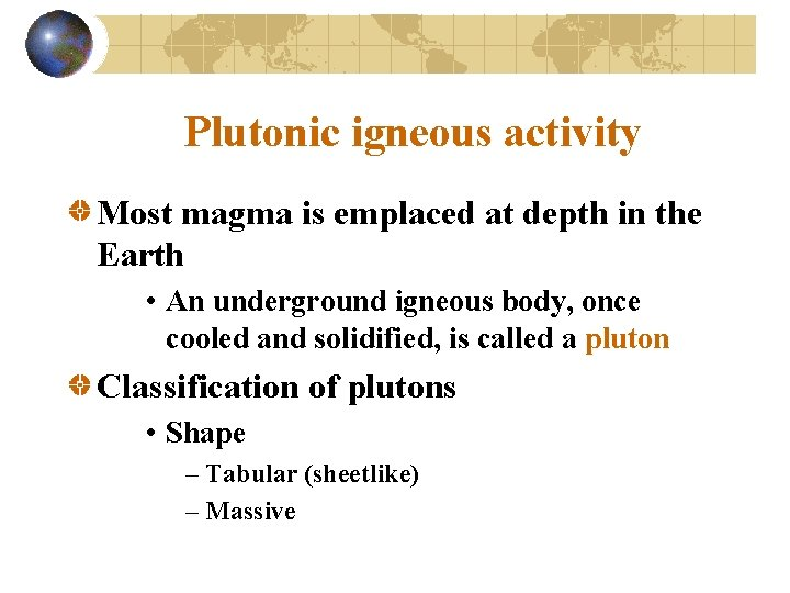 Plutonic igneous activity Most magma is emplaced at depth in the Earth • An