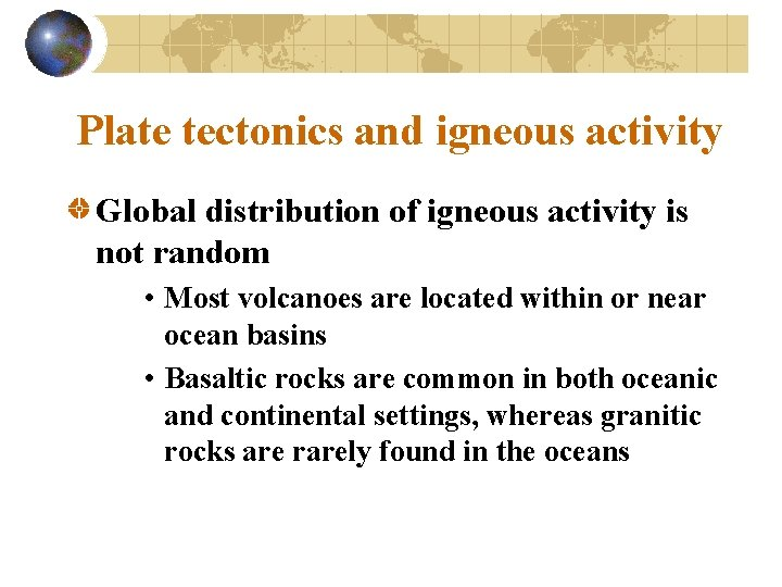 Plate tectonics and igneous activity Global distribution of igneous activity is not random •