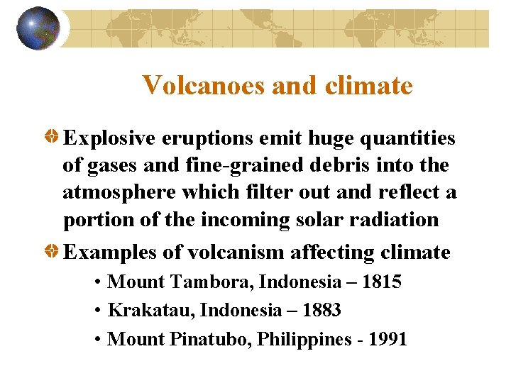 Volcanoes and climate Explosive eruptions emit huge quantities of gases and fine-grained debris into