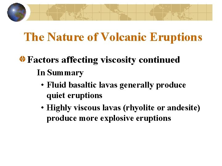 The Nature of Volcanic Eruptions Factors affecting viscosity continued In Summary • Fluid basaltic