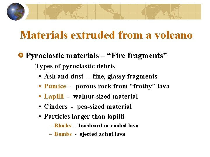 "Materials extruded from a volcano Pyroclastic materials – ""Fire fragments"" Types of pyroclastic debris"