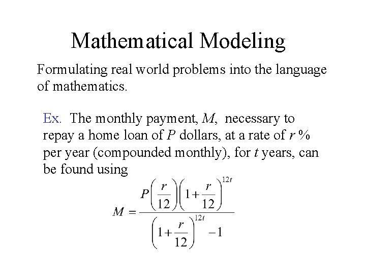 Mathematical Modeling Formulating real world problems into the language of mathematics. Ex. The monthly
