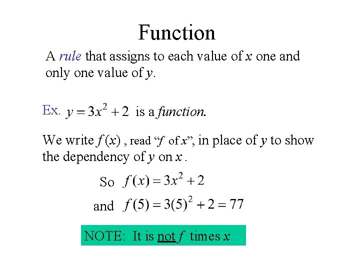 Function A rule that assigns to each value of x one and only one