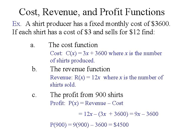 Cost, Revenue, and Profit Functions Ex. A shirt producer has a fixed monthly cost