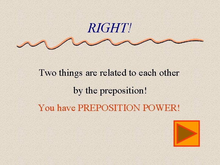 RIGHT! Two things are related to each other by the preposition! You have PREPOSITION