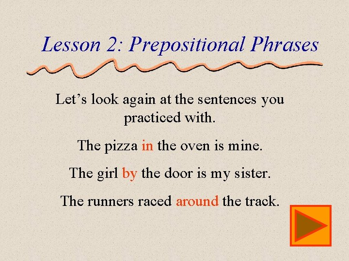 Lesson 2: Prepositional Phrases Let's look again at the sentences you practiced with. The