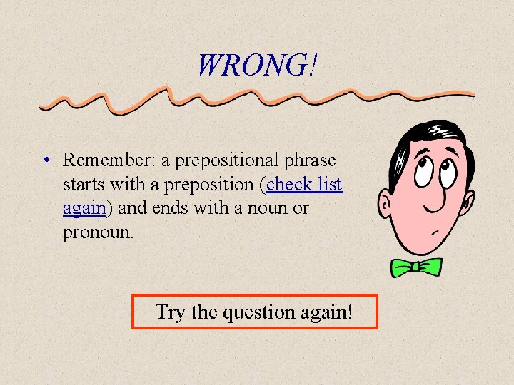 WRONG! • Remember: a prepositional phrase starts with a preposition (check list again) and