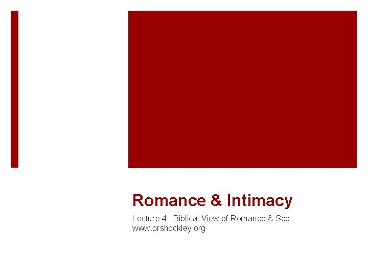 Romance & Intimacy Lecture 4: Biblical View of Romance & Sex www. prshockley. org