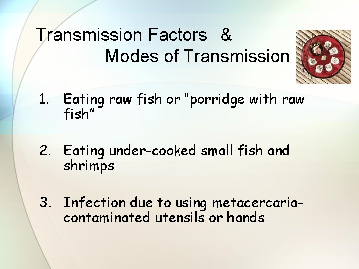 """Transmission Factors & Modes of Transmission 1. Eating raw fish or """"porridge with raw"""