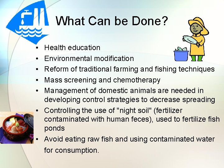 What Can be Done? • • • Health education Environmental modification Reform of traditional