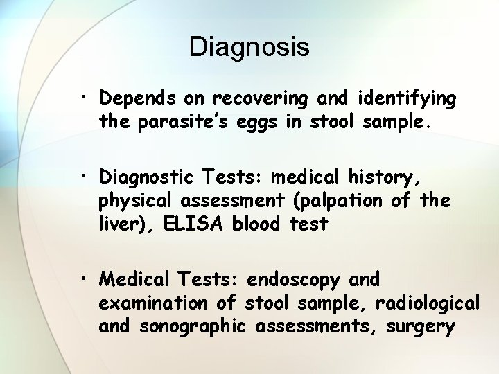 Diagnosis • Depends on recovering and identifying the parasite's eggs in stool sample. •